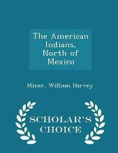 The American Indians, North of Mexico - Scholar's Choice Edition