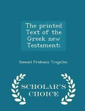 The Printed Text of the Greek New Testament; - Scholar's Choice Edition