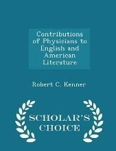 Contributions of Physicians to English and American Literature - Scholar's Choice Edition