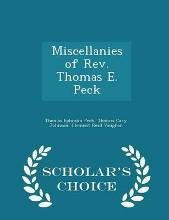 Miscellanies of REV. Thomas E. Peck - Scholar's Choice Edition