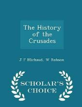 The History of the Crusades - Scholar's Choice Edition