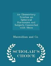 An Elementary Treatise on Spherical Harmonics and Subjects Connected with Them - Scholar's Choice Edition