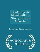 Geoffrey de Mandeville a Study of the Anarchy - Scholar's Choice Edition