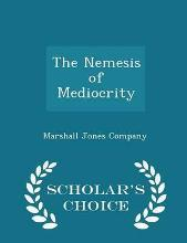 The Nemesis of Mediocrity - Scholar's Choice Edition
