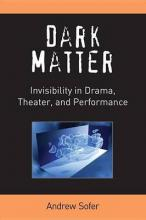 Dark Matter: Invisibility in Drama, Theater, and Performance