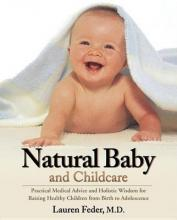 Natural Baby and Childcare: Practical Medical Advice and Holistic Wisdom for Raising Healthy Children from Birth to Adolescence