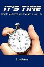 It's Time: How to Make Positive Changes in Your Life