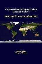 The 2006 Lebanon Campaign and the Future of Warfare: Implications for Army and Defense Policy