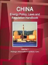 China Energy Policy, Laws and Regulation Handbook Volume 1 Strategic Information and Basic Laws