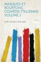 Masques Et Bouffons; Comedie Italienne Volume 1