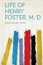 Life of Henry Foster, M. D