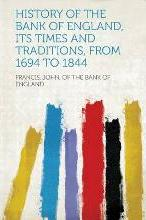 History of the Bank of England, Its Times and Traditions, from 1694 to 1844