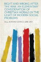 Right and Wrong After the War; An Elementary Consideration of Christian Morals in the Light of Modern Social Problems