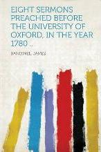 Eight Sermons Preached Before the University of Oxford, in the Year 1780 ..