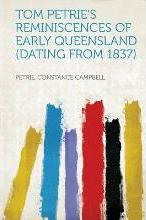 Tom Petrie's Reminiscences of Early Queensland (Dating from 1837)
