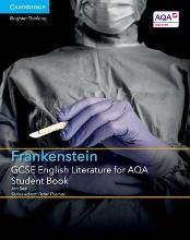 GCSE English Literature AQA: GCSE English Literature for AQA Frankenstein Student Book