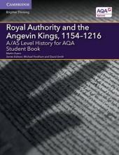 A/AS Level History for AQA Royal Authority and the Angevin Kings, 1154-1216 Student Book