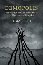 The Seeley Lectures: Demopolis: Democracy before Liberalism in Theory and Practice