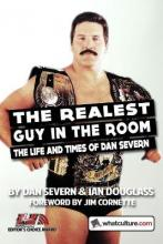 The Realest Guy in the Room: the Life and Times of Dan Severn