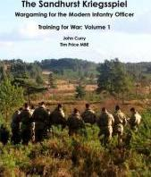 The Sandhurst Kriegsspiel Wargaming for the Modern Infantry Officer Training for War: Volume 1