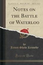 Notes on the Battle of Waterloo (Classic Reprint)