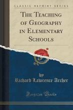 The Teaching of Geography in Elementary Schools (Classic Reprint)
