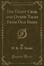 The Giant Crab, and Other Tales from Old India (Classic Reprint)