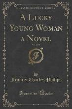 A Lucky Young Woman a Novel, Vol. 1 of 3 (Classic Reprint)