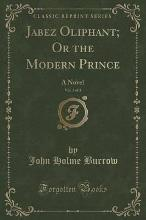 Jabez Oliphant; Or the Modern Prince, Vol. 3 of 3