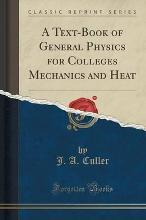 A Text-Book of General Physics for Colleges Mechanics and Heat (Classic Reprint)