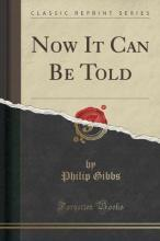 Now It Can Be Told (Classic Reprint)