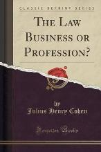The Law Business or Profession? (Classic Reprint)