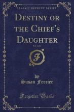 Destiny or the Chief's Daughter, Vol. 2 of 2 (Classic Reprint)