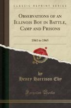 Observations of an Illinois Boy in Battle, Camp and Prisons