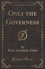 Only the Governess (Classic Reprint)