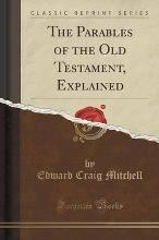 The Parables of the Old Testament, Explained (Classic Reprint)
