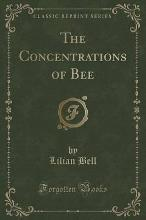The Concentrations of Bee (Classic Reprint)