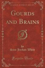 Gourds and Brains (Classic Reprint)
