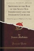 Sketches of the Rise of the Scots Old Independent and the Inghamite Churches