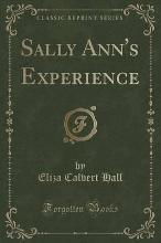 Sally Ann's Experience (Classic Reprint)