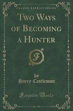 Two Ways of Becoming a Hunter (Classic Reprint)