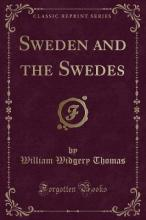 Sweden and the Swedes (Classic Reprint)