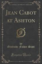 Jean Cabot at Ashton (Classic Reprint)