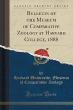 Bulletin of the Museum of Comparative Zoology at Harvard College, 1888 (Classic Reprint)