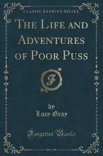 The Life and Adventures of Poor Puss (Classic Reprint)