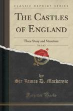 The Castles of England, Vol. 1 of 2