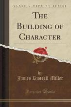The Building of Character (Classic Reprint)