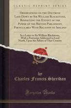 Observations on the Doctrine Laid Down by Sir William Blackstone, Respecting the Extent of the Power of the British Parliament, Particularly with Relation to Ireland