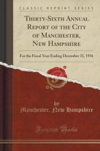 Thirty-Sixth Annual Report of the City of Manchester, New Hampshire