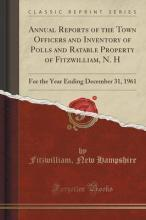Annual Reports of the Town Officers and Inventory of Polls and Ratable Property of Fitzwilliam, N. H